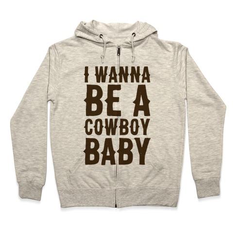 I Wanna be a Cowboy Baby Zip Hoodie