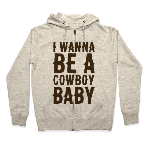 I Wanna be a Cowboy Baby Zip Hoodie
