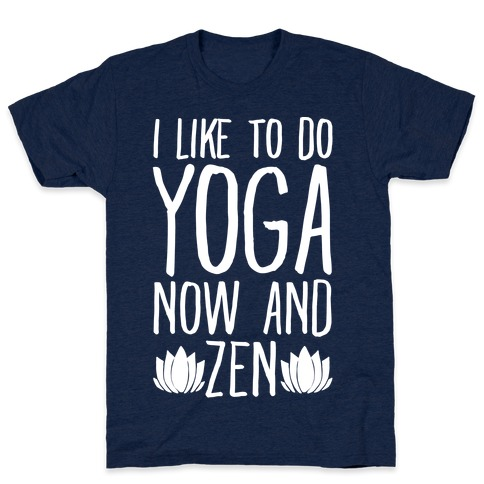 I Like To Do Yoga Now and Zen White Print T-Shirt