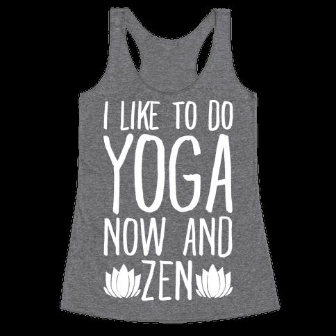 I Like To Do Yoga Now and Zen White Print Racerback Tank Top