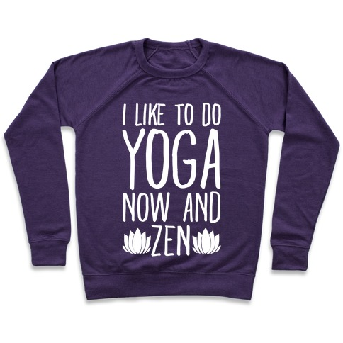 I Like To Do Yoga Now and Zen White Print Pullover