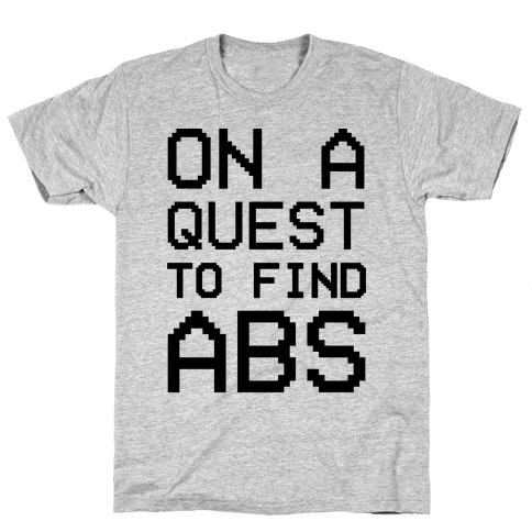 On A Quest To Find Abs Mens T-Shirt