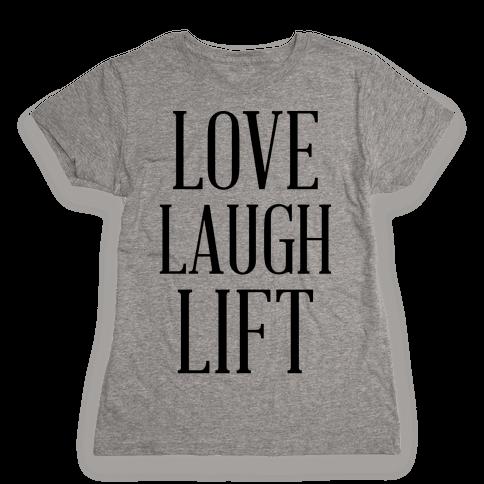 Love Laugh Lift Womens T-Shirt