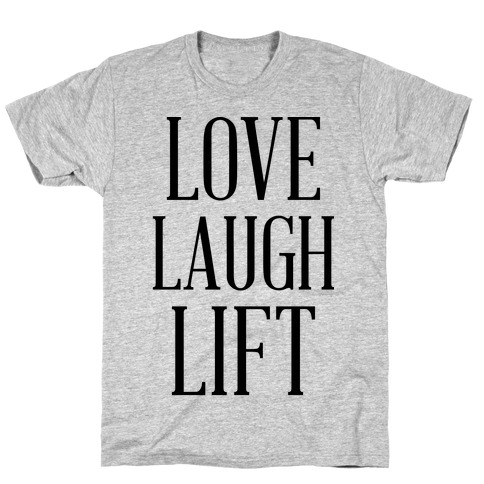 Love Laugh Lift T-Shirt