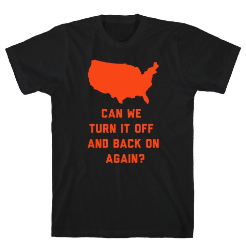 Can We Turn It Off and Back On Again T-Shirt