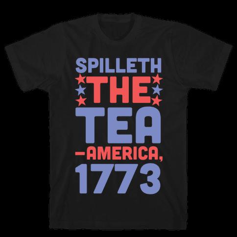 Spilleth the Tea - America, 1773 Mens/Unisex T-Shirt