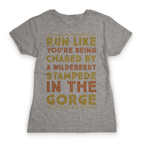 Run Like You're Being Chased By a Wildebeest Stampede in the Gorge Womens T-Shirt