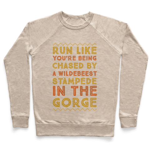 Run Like You're Being Chased By a Wildebeest Stampede in the Gorge Pullover