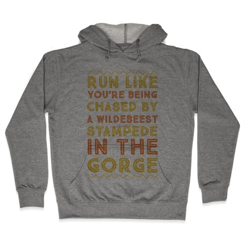 Run Like You're Being Chased By a Wildebeest Stampede in the Gorge Hooded Sweatshirt
