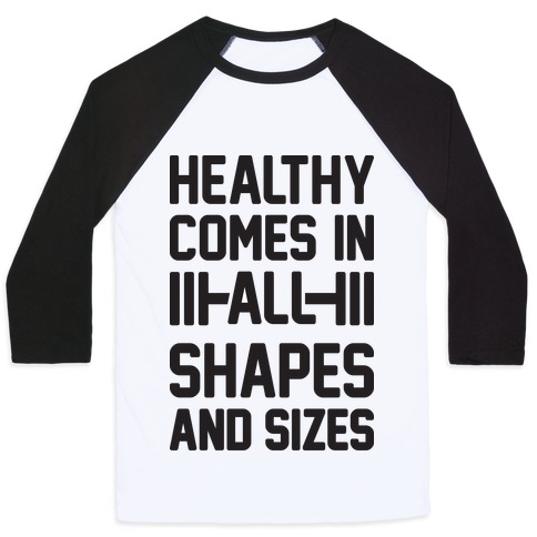 Healthy Comes In All Shapes And Sizes Baseball Tee