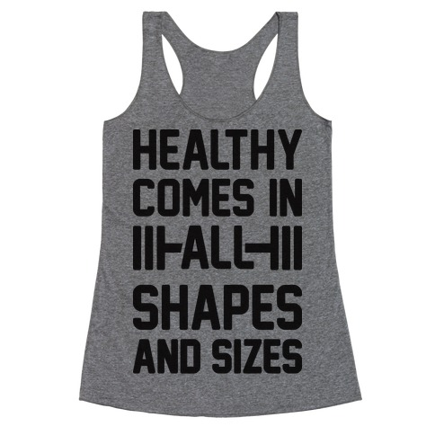 Healthy Comes In All Shapes And Sizes Racerback Tank Top