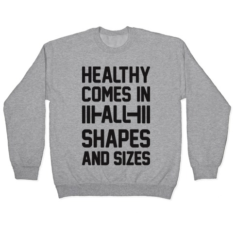 Healthy Comes In All Shapes And Sizes Pullover