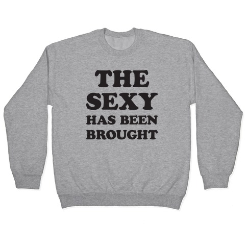 The Sexy Has Been Brought Pullover