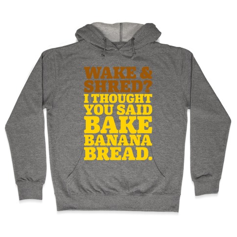 Wake and Shred I Thought You Said Bake Banana Bread Hooded Sweatshirt