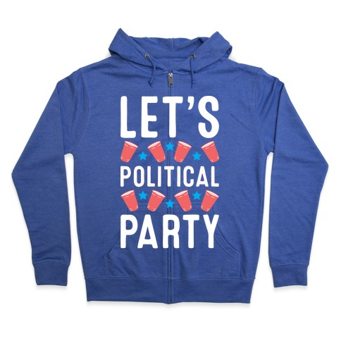 Let's Political Party Zip Hoodie