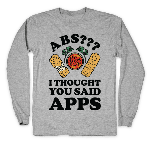 Abs I Thought You Said Apps Long Sleeve T-Shirt