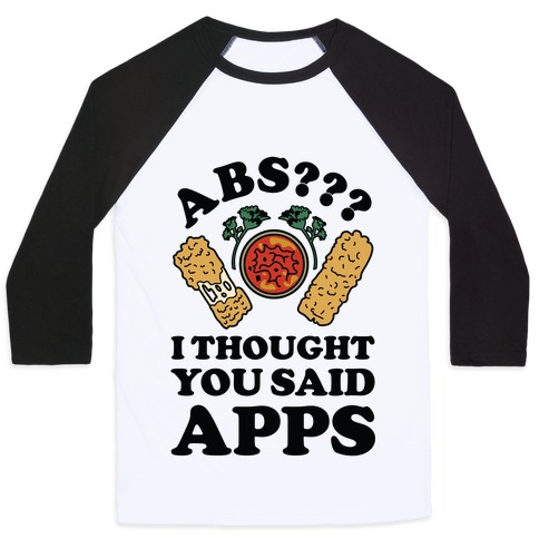 Abs I Thought You Said Apps Baseball Tee