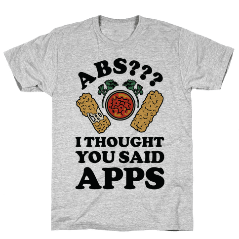 Abs I Thought You Said Apps Mens/Unisex T-Shirt