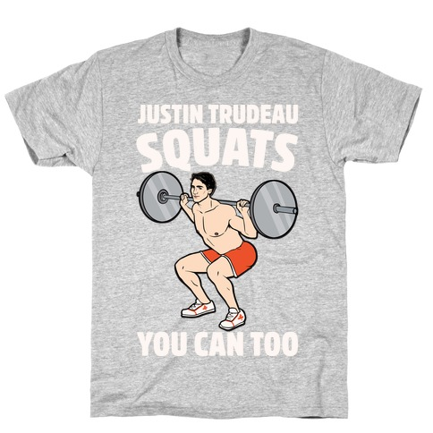 Justin Trudeau Squats You Can Too White Print T-Shirt