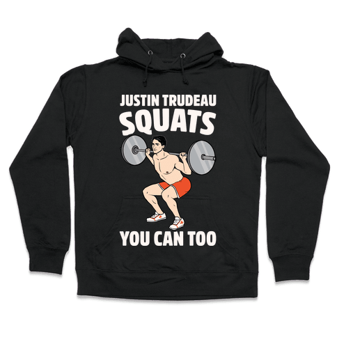 Justin Trudeau Squats You Can Too White Print Hooded Sweatshirt