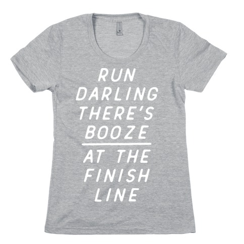 Run Darling There's Booze At The Finish Line White Womens T-Shirt