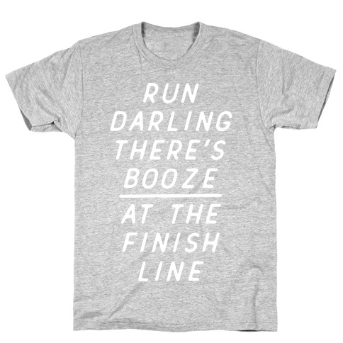 Run Darling There's Booze At The Finish Line White T-Shirt