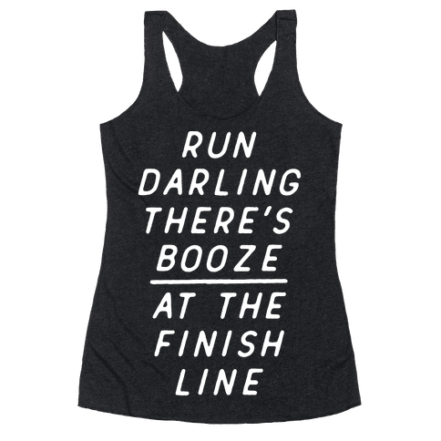 Run Darling Theres Booze At The Finish Line White