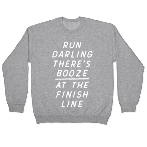 Run Darling There's Booze At The Finish Line White Pullover