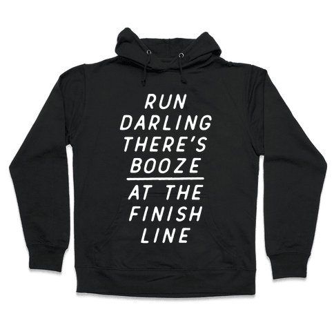 Run Darling There's Booze At The Finish Line White Hooded Sweatshirt