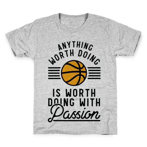 Anything Worth Doing is Worth Doing With Passion Basketball Kids T-Shirt