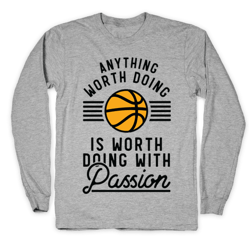 Anything Worth Doing is Worth Doing With Passion Basketball Long Sleeve T-Shirt