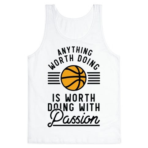 Anything Worth Doing is Worth Doing With Passion Basketball Tank Top