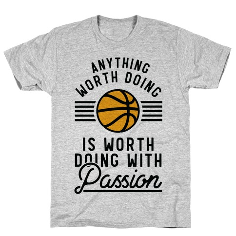 Anything Worth Doing is Worth Doing With Passion Basketball T-Shirt