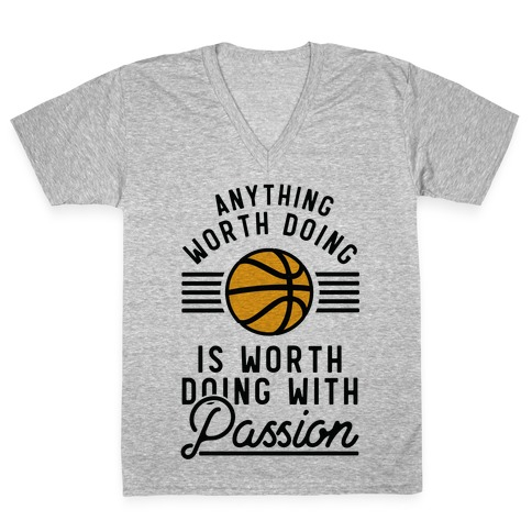 Anything Worth Doing is Worth Doing With Passion Basketball V-Neck Tee Shirt