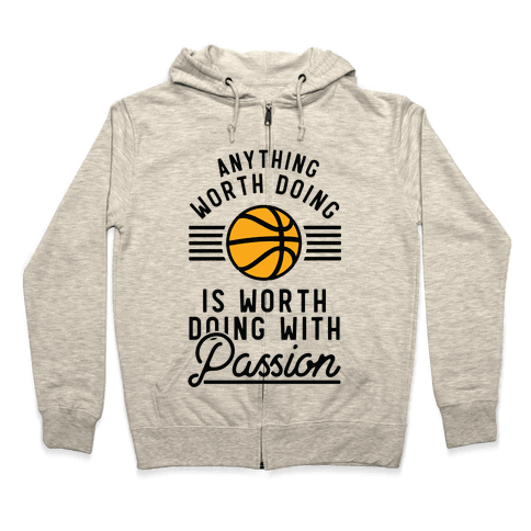 Anything Worth Doing is Worth Doing With Passion Basketball Zip Hoodie