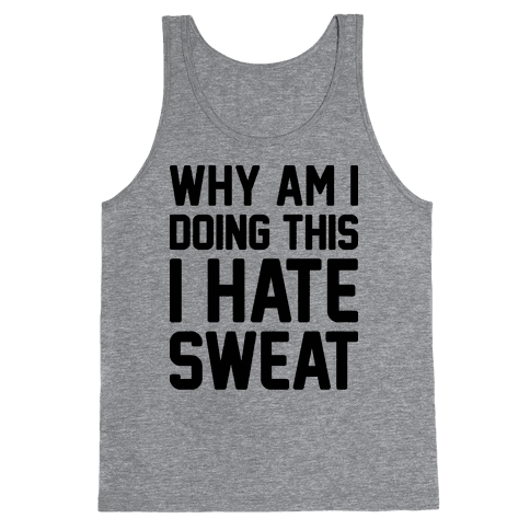 Why Am I Doing This I Hate Sweat - Workout Tank Top