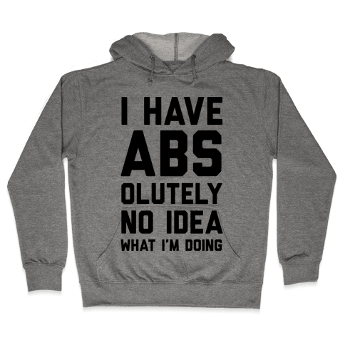 I Have Abs-olutely No Idea What I'm Doing Hooded Sweatshirt
