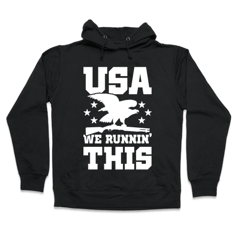 USA We Runnin' This Hooded Sweatshirt