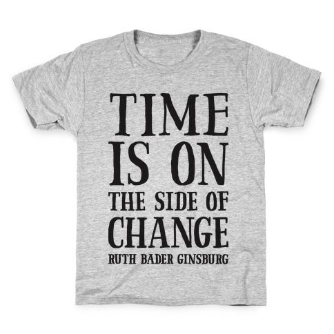 Time Is On The Side Of Change RBG Kids T-Shirt