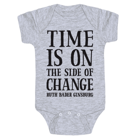 Time Is On The Side Of Change RBG Baby Onesy