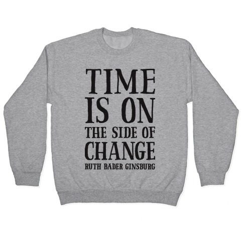 Time Is On The Side Of Change RBG Pullover