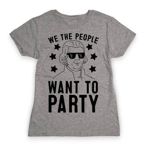 We The People Want To Party (Thomas Jefferson) Womens T-Shirt