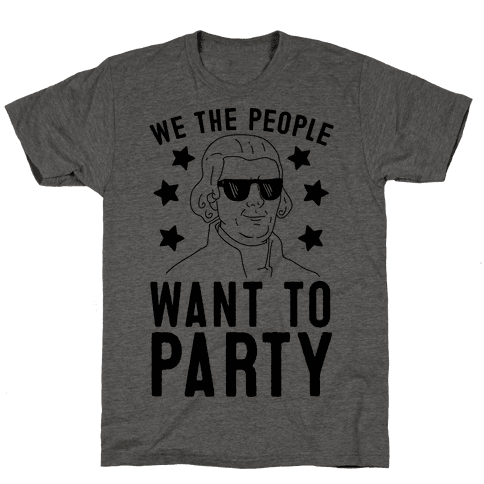 We The People Want To Party (Thomas Jefferson) Mens/Unisex T-Shirt
