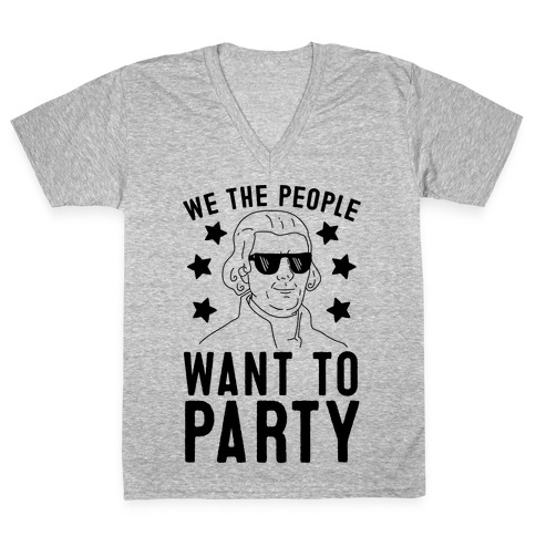 We The People Want To Party (Thomas Jefferson) V-Neck Tee Shirt