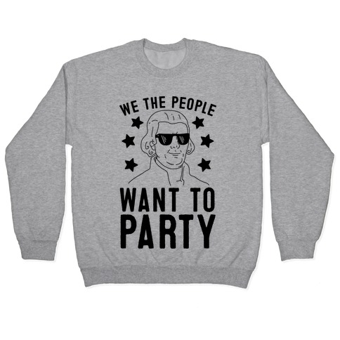 We The People Want To Party (Thomas Jefferson) Pullover