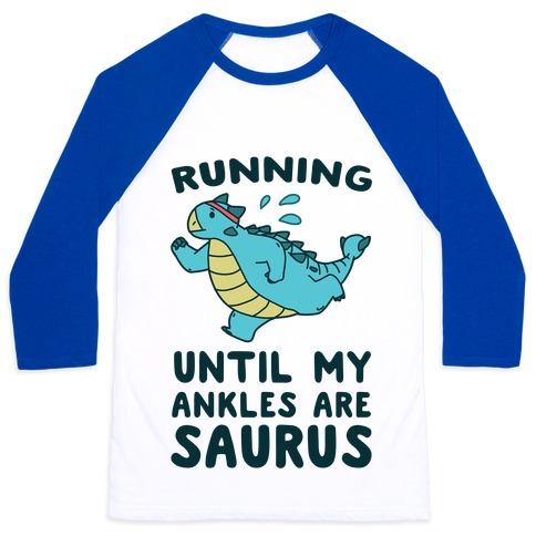 Running Until My Ankles are Saurus  Baseball Tee