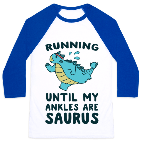 Running Until My Ankles are Saurus  Baseball Tee