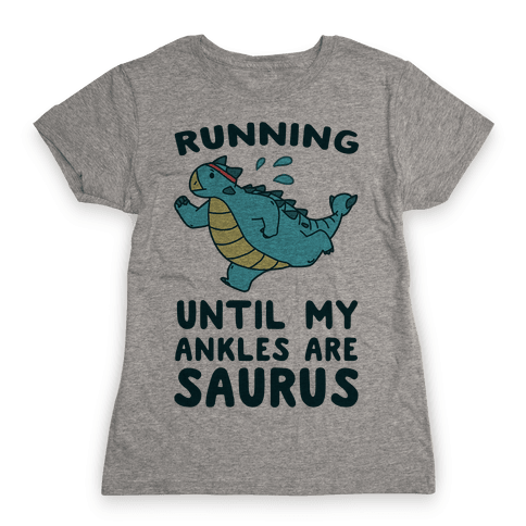Running Until My Ankles are Saurus Womens T-Shirt