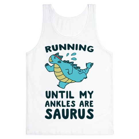 Running Until My Ankles are Saurus  Tank Top