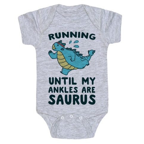 Running Until My Ankles are Saurus  Baby Onesy